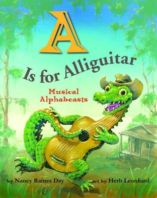A Is for Alliguitar By Day, Nancy Raines/ Leonhard, Herb (ILT)